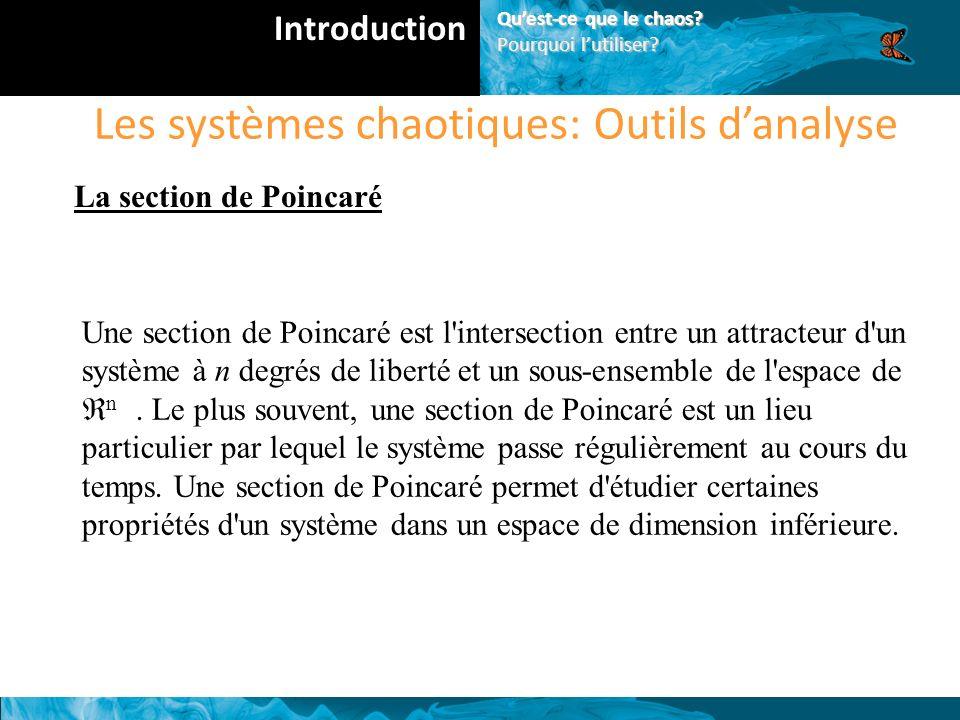 Les systèmes chaotiques: Outils danalyse La section de Poincaré Une section de Poincaré est l intersection entre un attracteur d un système à n degrés de liberté et un sous-ensemble de l espace de n.