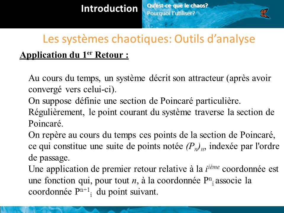 Les systèmes chaotiques: Outils danalyse Application du 1 er Retour : Au cours du temps, un système décrit son attracteur (après avoir convergé vers celui-ci).