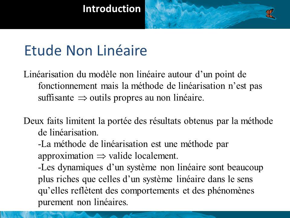 Linéarisation du modèle non linéaire autour dun point de fonctionnement mais la méthode de linéarisation nest pas suffisante outils propres au non linéaire.