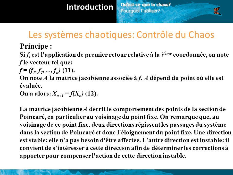 Les systèmes chaotiques: Contrôle du Chaos Principe : Si f i est l application de premier retour relative à la i ième coordonnée, on note f le vecteur tel que: f = (f 1, f 2,..., f n ) (11).