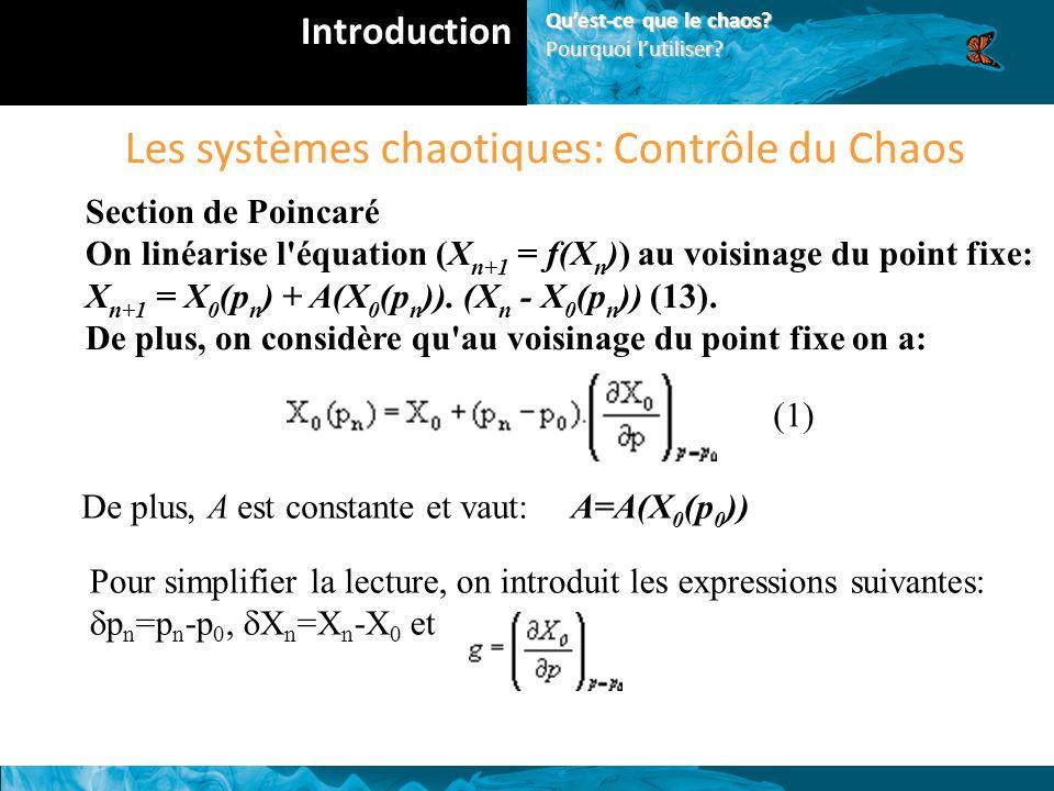 Les systèmes chaotiques: Contrôle du Chaos Section de Poincaré On linéarise l équation (X n+1 = f(X n )) au voisinage du point fixe: X n+1 = X 0 (p n ) + A(X 0 (p n )).