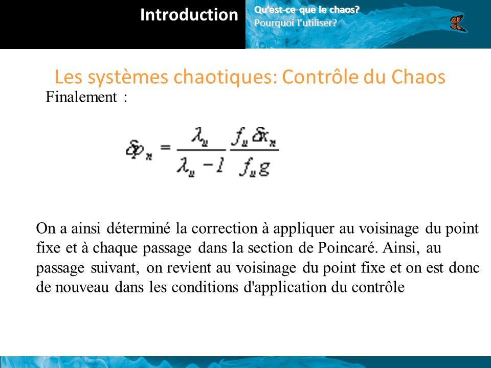 Les systèmes chaotiques: Contrôle du Chaos Finalement : On a ainsi déterminé la correction à appliquer au voisinage du point fixe et à chaque passage dans la section de Poincaré.