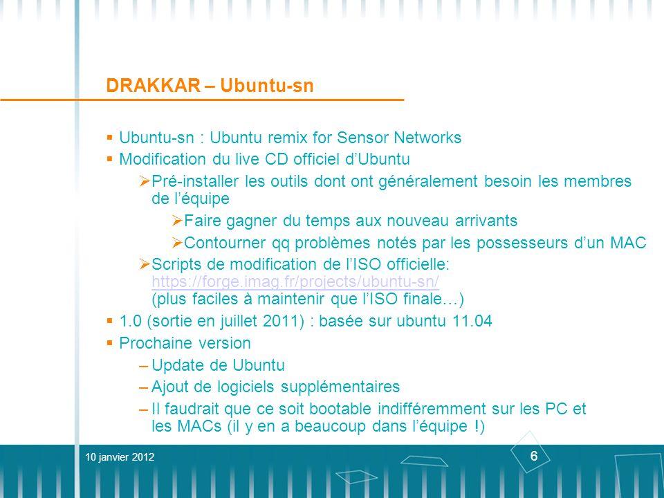 6 DRAKKAR – Ubuntu-sn Ubuntu-sn : Ubuntu remix for Sensor Networks Modification du live CD officiel dUbuntu Pré-installer les outils dont ont générale