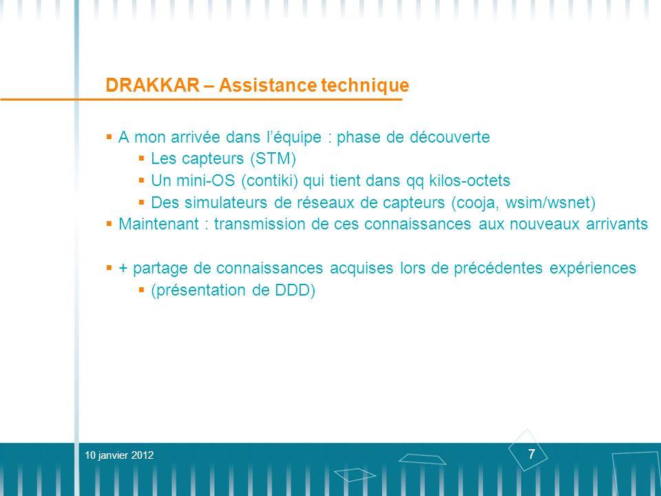7 DRAKKAR – Assistance technique A mon arrivée dans léquipe : phase de découverte Les capteurs (STM) Un mini-OS (contiki) qui tient dans qq kilos-octe