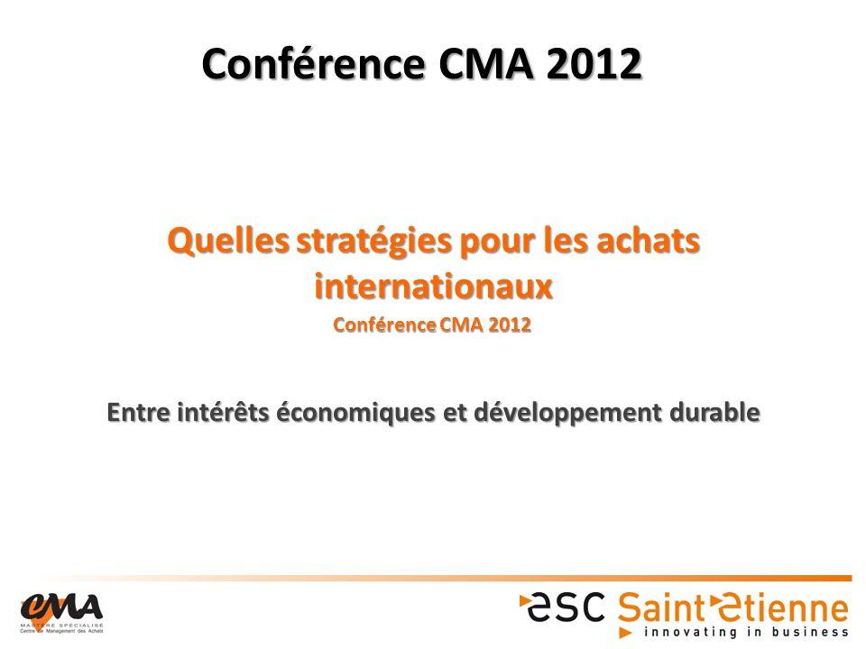 Quelles stratégies pour les achats internationaux Entre intérêts économiques et développement durable Conférence CMA 2012