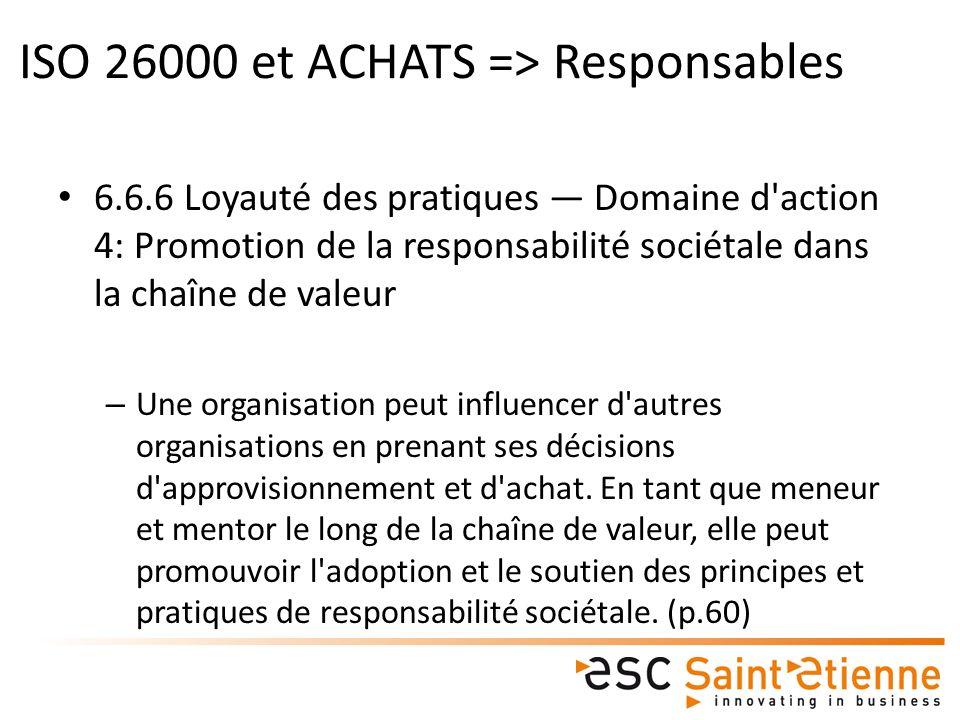6.6.6 Loyauté des pratiques Domaine d action 4: Promotion de la responsabilité sociétale dans la chaîne de valeur – Une organisation peut influencer d autres organisations en prenant ses décisions d approvisionnement et d achat.