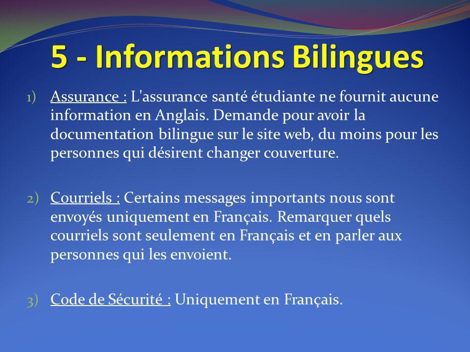 5 - Informations Bilingues 1) Assurance : L'assurance santé étudiante ne fournit aucune information en Anglais. Demande pour avoir la documentation bi