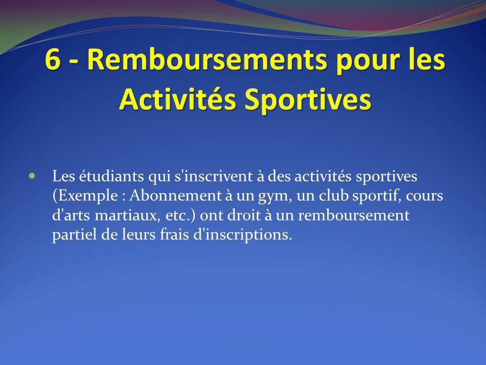 6 - Remboursements pour les Activités Sportives Les étudiants qui s'inscrivent à des activités sportives (Exemple : Abonnement à un gym, un club sport