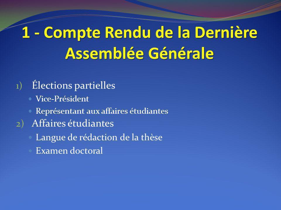 1 - Compte Rendu de la Dernière Assemblée Générale 1) Élections partielles Vice-Président Représentant aux affaires étudiantes 2) Affaires étudiantes