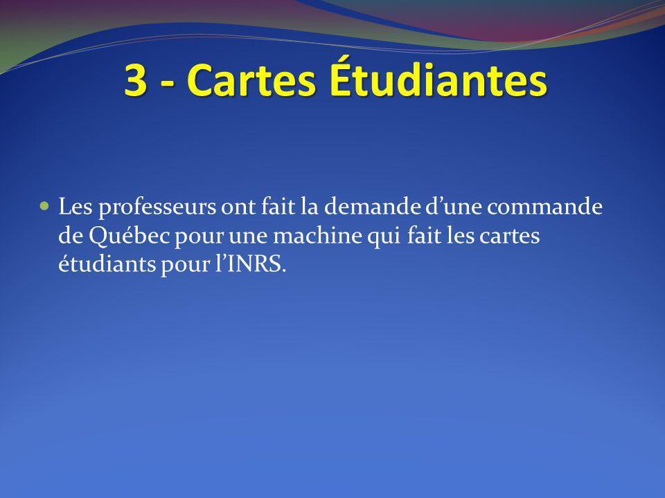 3 - Cartes Étudiantes Les professeurs ont fait la demande dune commande de Québec pour une machine qui fait les cartes étudiants pour lINRS.