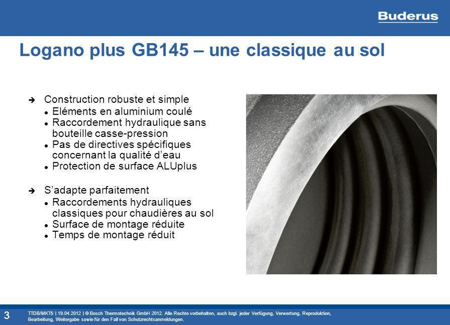 3 Logano plus GB145 – une classique au sol Construction robuste et simple Eléments en aluminium coulé Raccordement hydraulique sans bouteille casse-pr