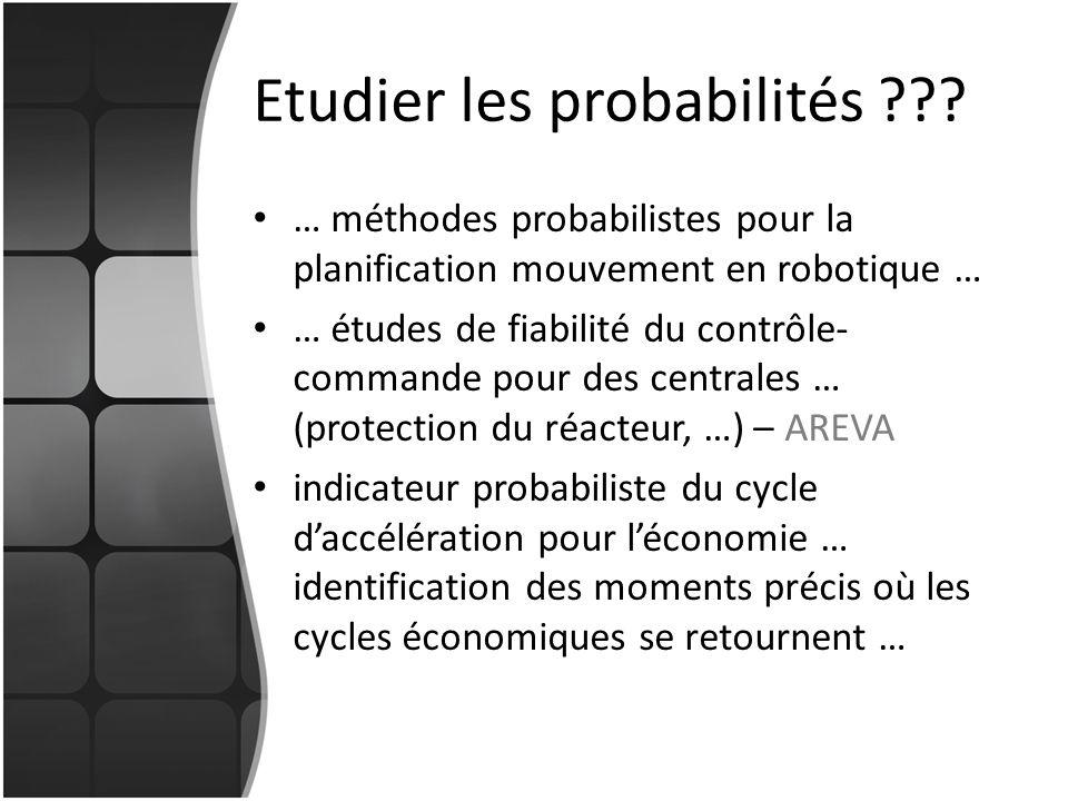 Etudier les probabilités ??? … méthodes probabilistes pour la planification mouvement en robotique … … études de fiabilité du contrôle- commande pour