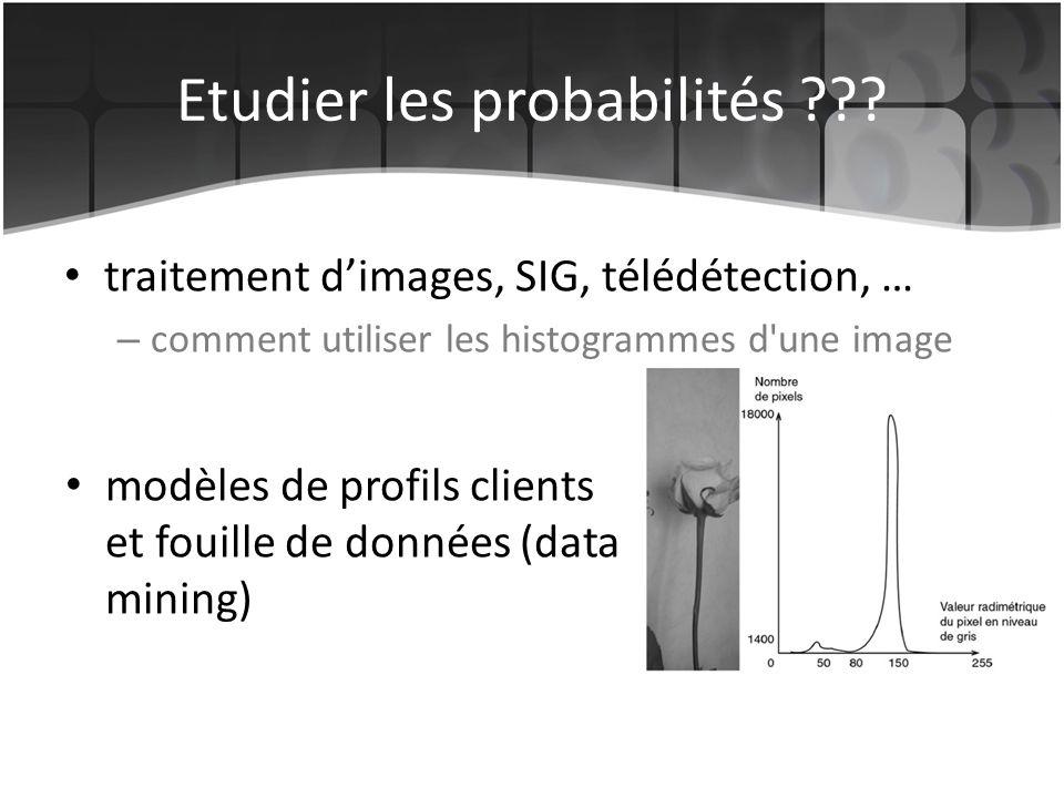 Etudier les probabilités ??? traitement dimages, SIG, télédétection, … – comment utiliser les histogrammes d'une image modèles de profils clients et f