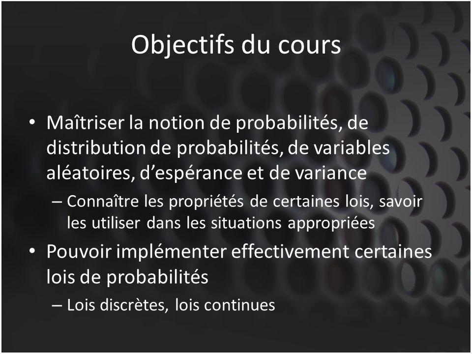 Objectifs du cours Maîtriser la notion de probabilités, de distribution de probabilités, de variables aléatoires, despérance et de variance – Connaîtr