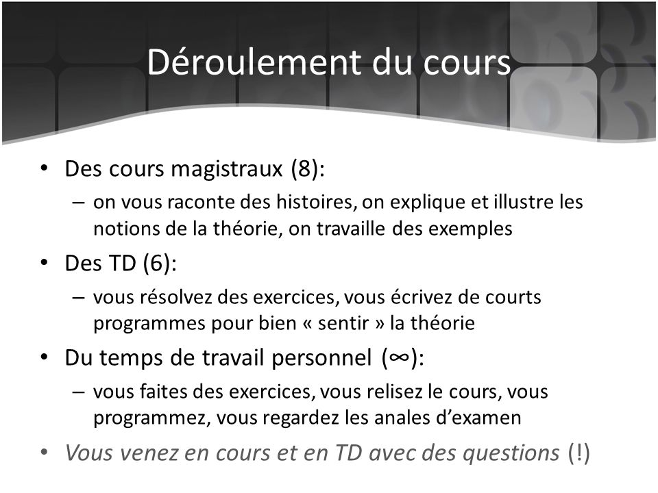 Evaluation 3 ECTS Contrôle continu (CC): interrogation en TD Examen final Note: (3*EX1 + max(CC,EX1)) / 4