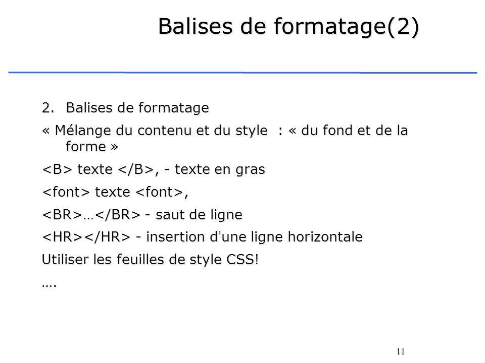 11 Balises de formatage(2) 2.Balises de formatage « Mélange du contenu et du style : « du fond et de la forme » texte, - texte en gras texte, - texte