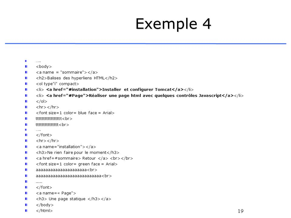 19 Exemple 4 …..<body> Balises des hyperliens HTML Balises des hyperliens HTML Installer et configurer Tomcat Installer et configurer Tomcat Réaliser