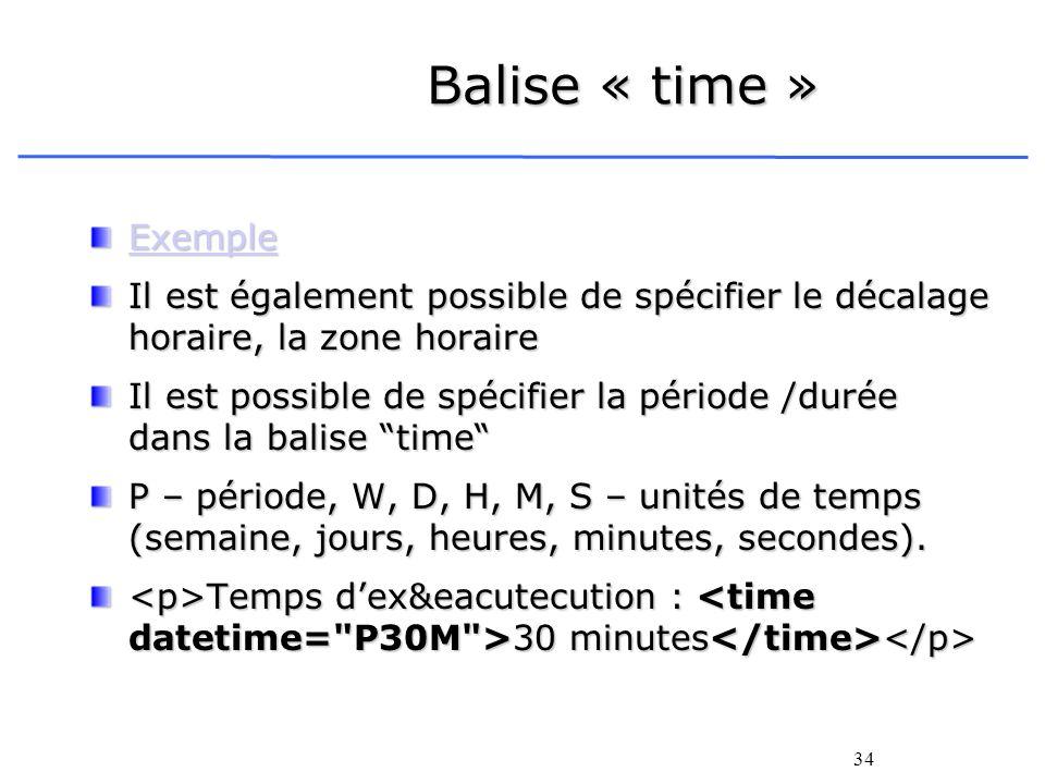 34 Balise « time » Exemple Il est également possible de spécifier le décalage horaire, la zone horaire Il est possible de spécifier la période /durée