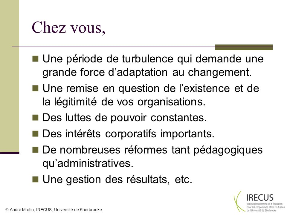 André Martin, IRECUS, Université de Sherbrooke Chez vous, Une période de turbulence qui demande une grande force dadaptation au changement. Une remise