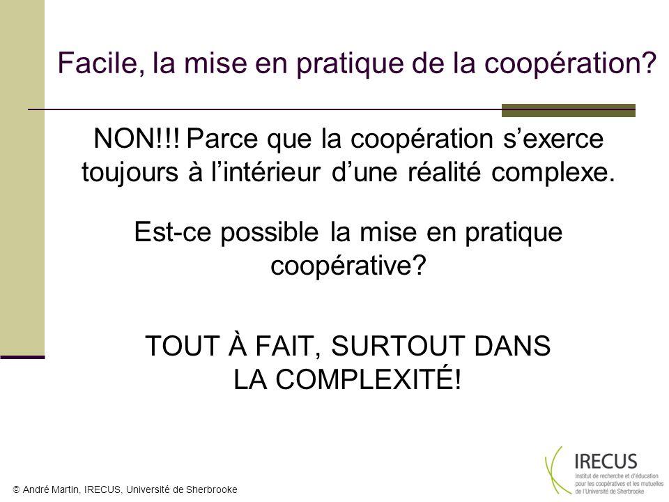 André Martin, IRECUS, Université de Sherbrooke Facile, la mise en pratique de la coopération? NON!!! Parce que la coopération sexerce toujours à linté