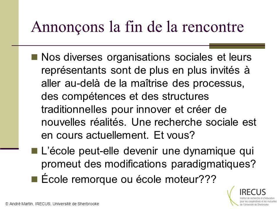 André Martin, IRECUS, Université de Sherbrooke Annonçons la fin de la rencontre Nos diverses organisations sociales et leurs représentants sont de plu