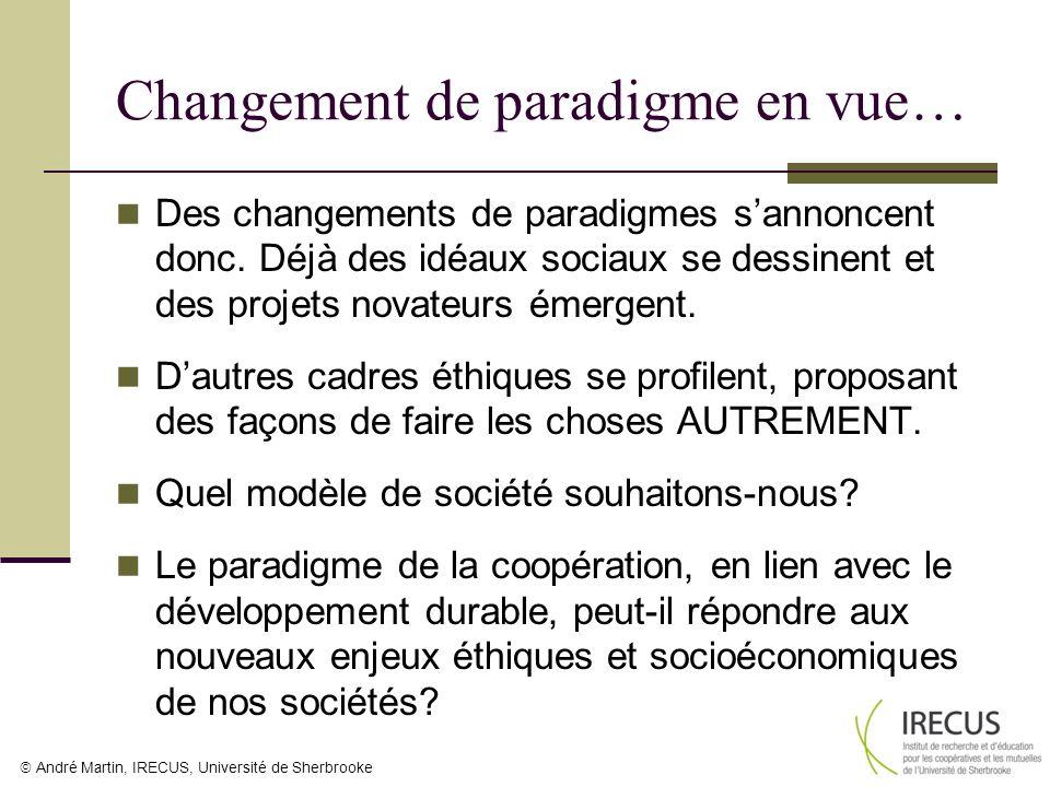 André Martin, IRECUS, Université de Sherbrooke Changement de paradigme en vue… Des changements de paradigmes sannoncent donc. Déjà des idéaux sociaux