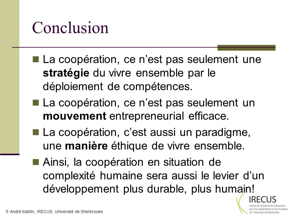 André Martin, IRECUS, Université de Sherbrooke Conclusion La coopération, ce nest pas seulement une stratégie du vivre ensemble par le déploiement de