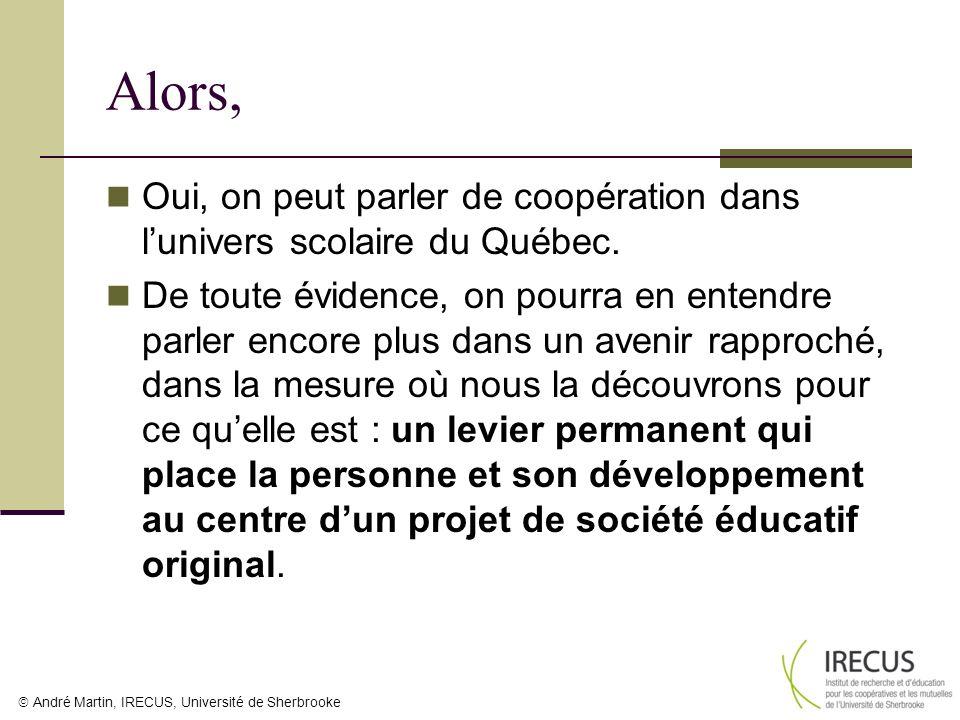André Martin, IRECUS, Université de Sherbrooke Alors, Oui, on peut parler de coopération dans lunivers scolaire du Québec. De toute évidence, on pourr