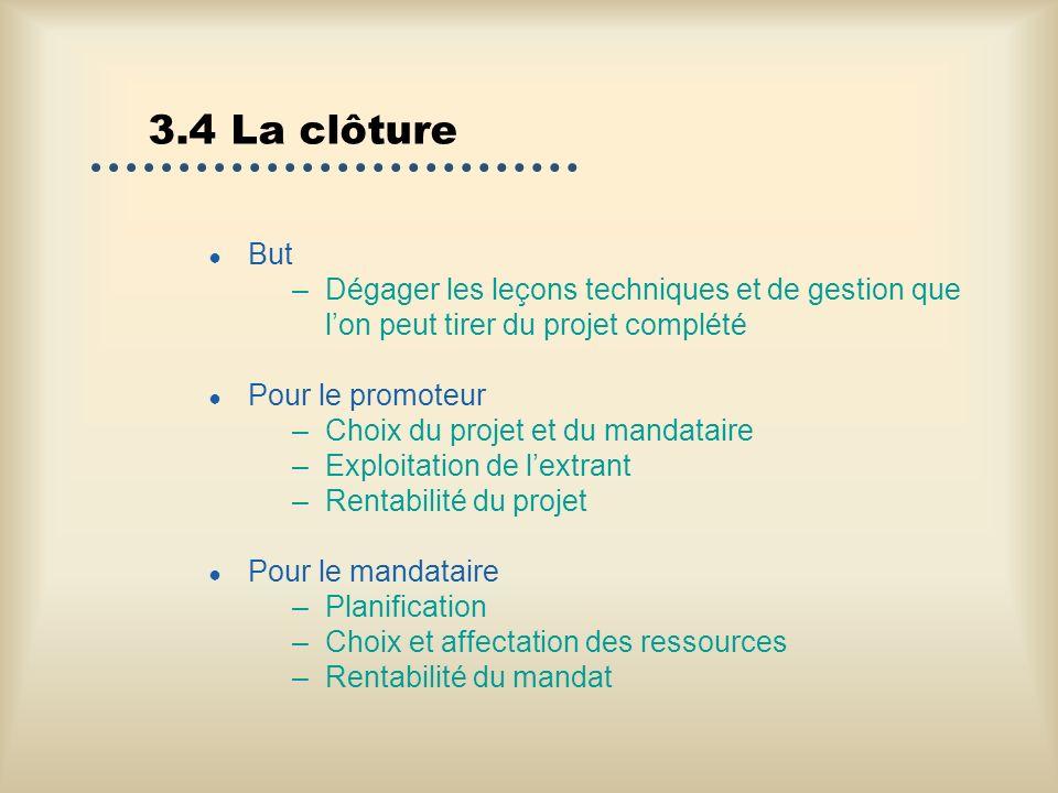 3.4 La clôture But –Dégager les leçons techniques et de gestion que lon peut tirer du projet complété Pour le promoteur –Choix du projet et du mandata