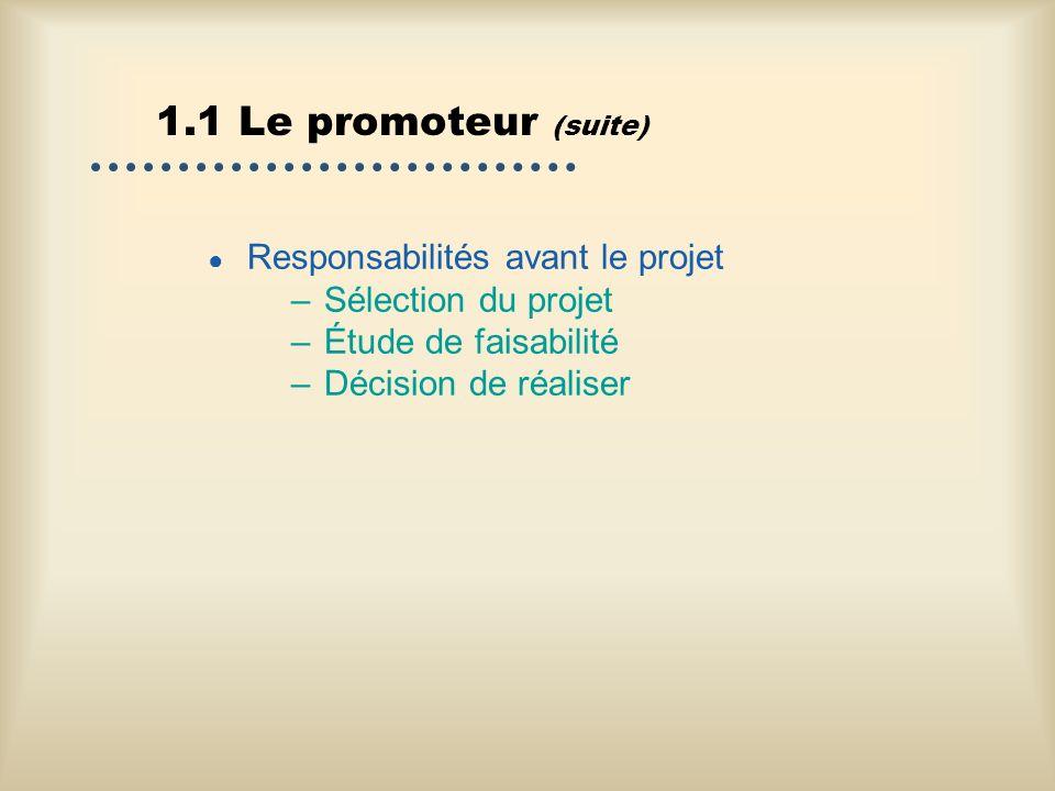 1.1 Le promoteur (suite) Responsabilités pendant –Choix du mandataire –Approbation des plans dexécution –Surveillance de lexécution Responsabilité après –Évaluation