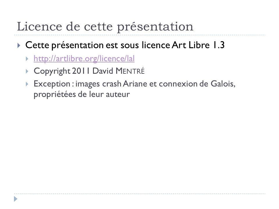 Licence de cette présentation Cette présentation est sous licence Art Libre 1.3 http://artlibre.org/licence/lal Copyright 2011 David M ENTRÉ Exception
