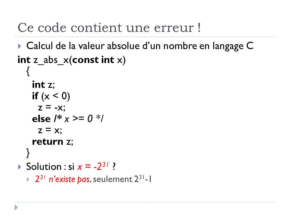 Ce code contient une erreur ! Calcul de la valeur absolue dun nombre en langage C int z_abs_x(const int x) { int z; if (x = 0 */ z = x; return z; } So
