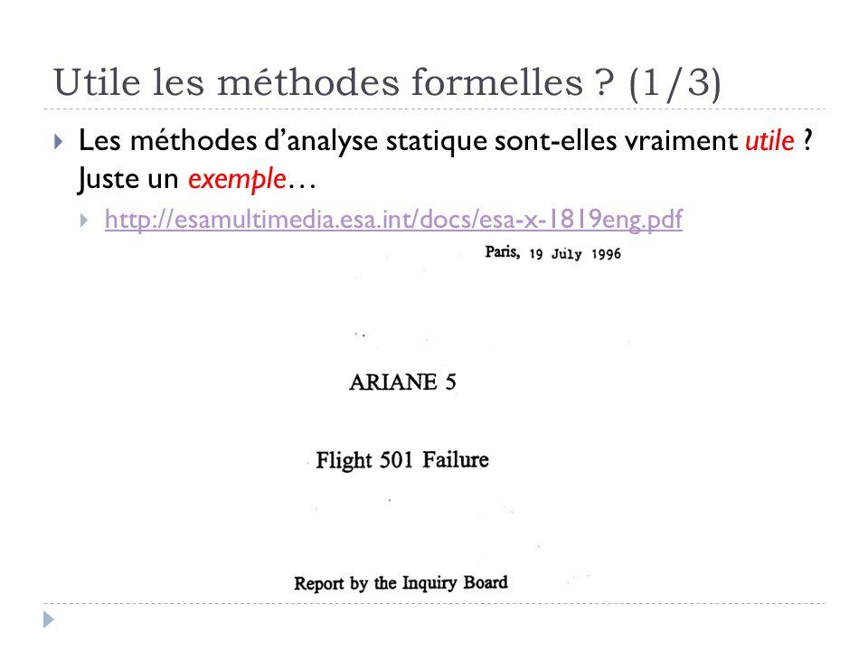 Utile les méthodes formelles ? (1/3) Les méthodes danalyse statique sont-elles vraiment utile ? Juste un exemple… http://esamultimedia.esa.int/docs/es