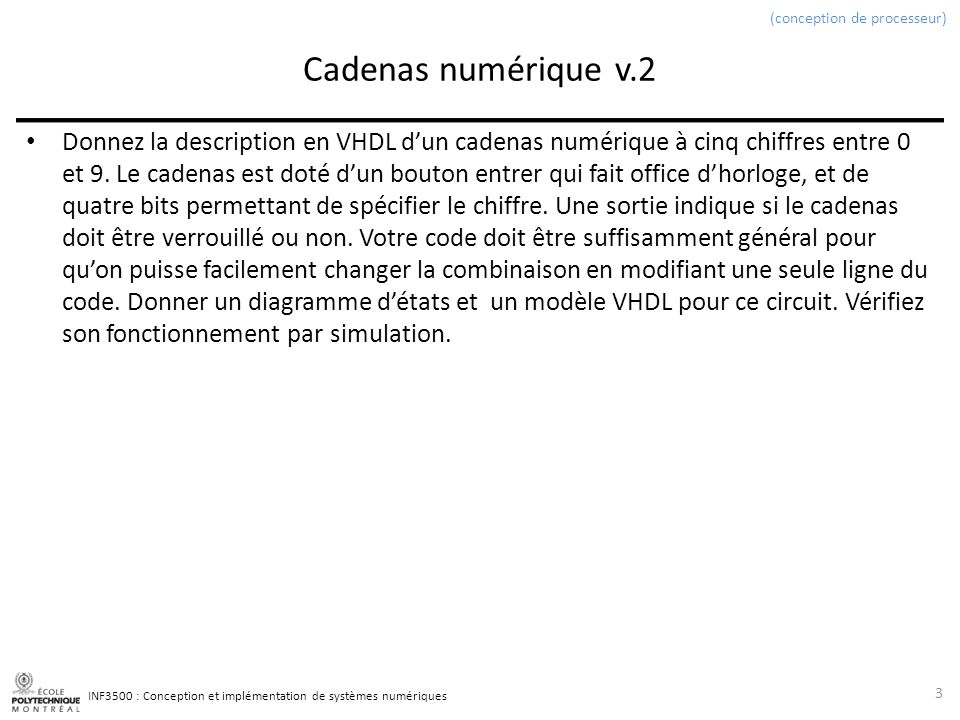 INF3500 : Conception et implémentation de systèmes numériques Cadenas numérique v.2 Donnez la description en VHDL dun cadenas numérique à cinq chiffre