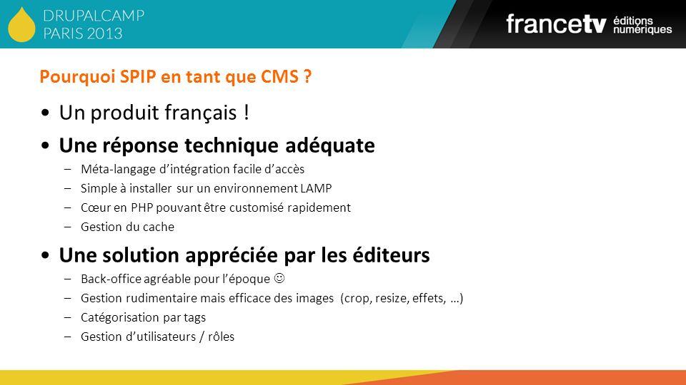 Pourquoi SPIP en tant que CMS ? Un produit français ! Une réponse technique adéquate –Méta-langage dintégration facile daccès –Simple à installer sur