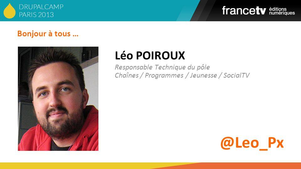 Bonjour à tous … Léo POIROUX Responsable Technique du pôle Chaînes / Programmes / Jeunesse / SocialTV @Leo_Px