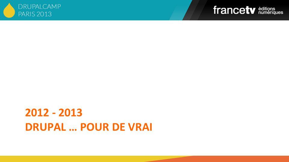 2012 - 2013 DRUPAL … POUR DE VRAI