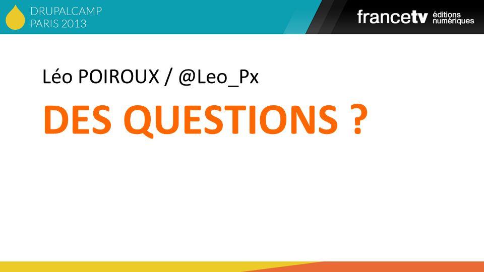DES QUESTIONS ? Léo POIROUX / @Leo_Px
