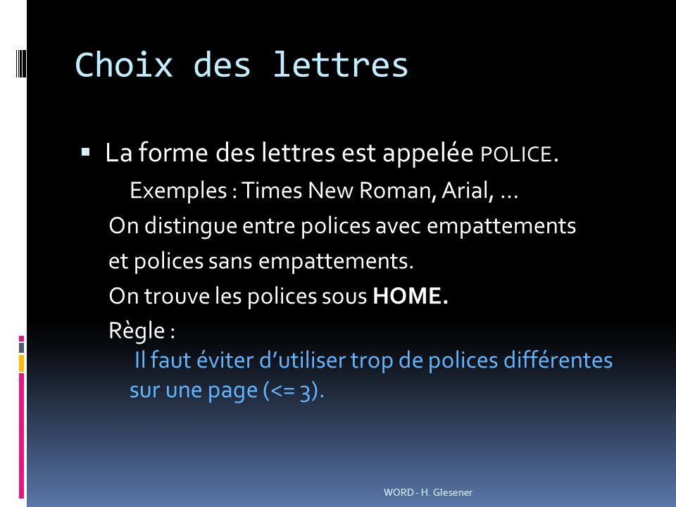 Choix des lettres La forme des lettres est appelée POLICE. Exemples : Times New Roman, Arial, … On distingue entre polices avec empattements et police