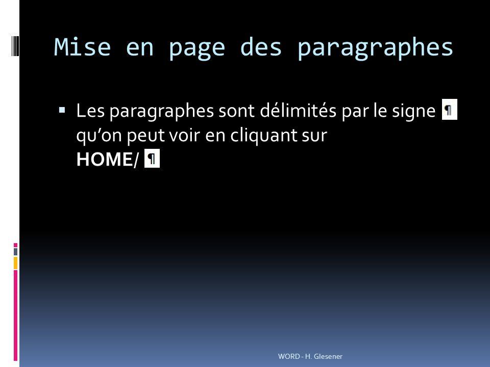 Mise en page des paragraphes Les paragraphes sont délimités par le signe quon peut voir en cliquant sur HOME/ WORD - H. Glesener