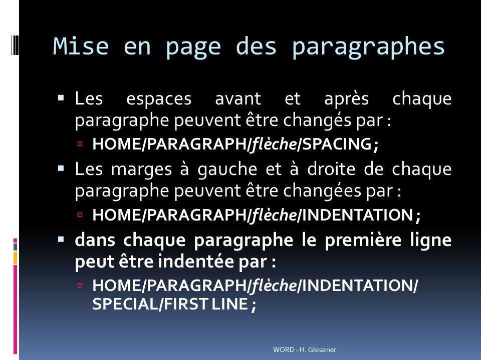 Mise en page des paragraphes Les espaces avant et après chaque paragraphe peuvent être changés par : HOME/PARAGRAPH/flèche/SPACING ; Les marges à gauc