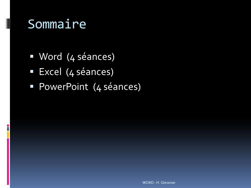 Sommaire Word (4 séances) Excel (4 séances) PowerPoint (4 séances) WORD - H. Glesener