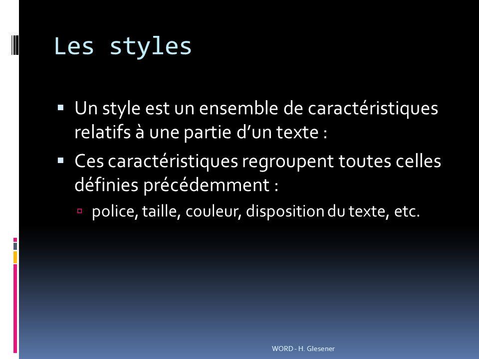 Les styles Un style est un ensemble de caractéristiques relatifs à une partie dun texte : Ces caractéristiques regroupent toutes celles définies précé