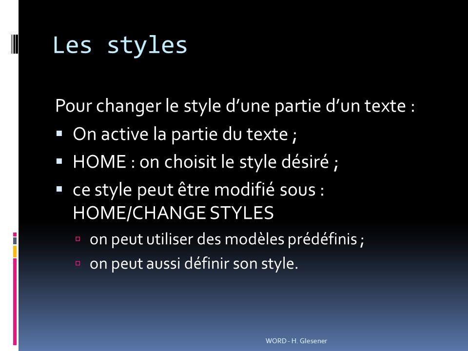 Les styles Pour changer le style dune partie dun texte : On active la partie du texte ; HOME : on choisit le style désiré ; ce style peut être modifié