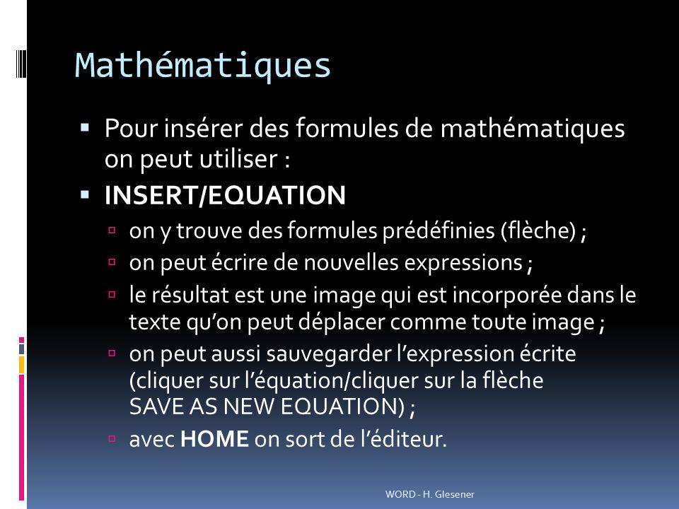 Mathématiques Pour insérer des formules de mathématiques on peut utiliser : INSERT/EQUATION on y trouve des formules prédéfinies (flèche) ; on peut éc