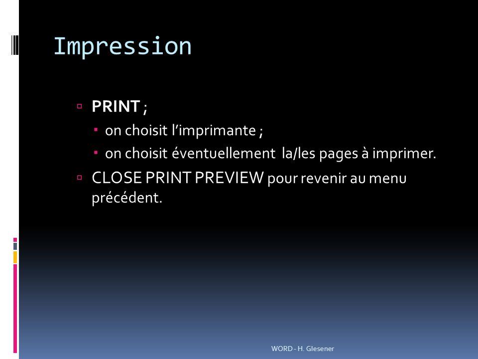 Impression PRINT ; on choisit limprimante ; on choisit éventuellement la/les pages à imprimer. CLOSE PRINT PREVIEW pour revenir au menu précédent. WOR