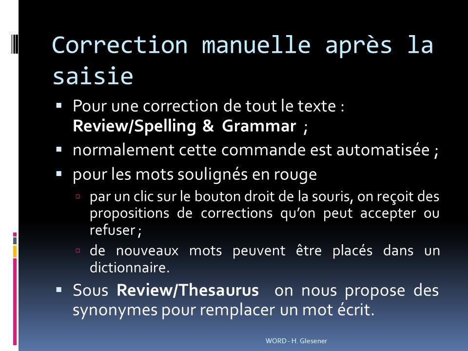 Correction manuelle après la saisie Pour une correction de tout le texte : Review/Spelling & Grammar ; normalement cette commande est automatisée ; po