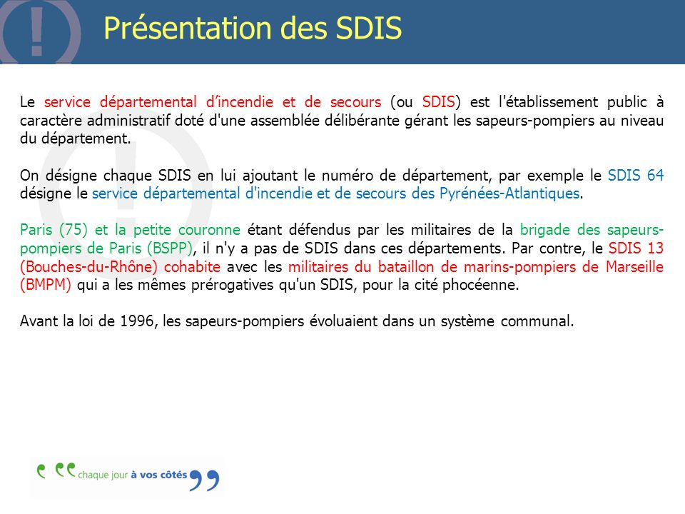 Présentation des SDIS Le service départemental dincendie et de secours (ou SDIS) est l'établissement public à caractère administratif doté d'une assem