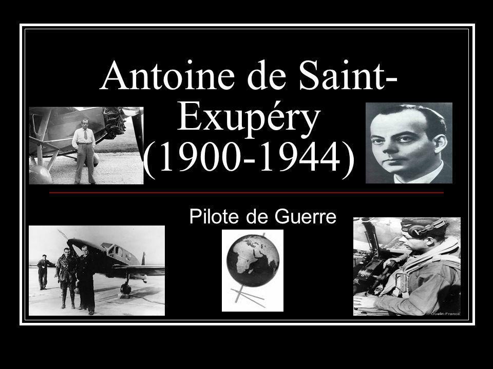 Antoine de Saint- Exupéry (1900-1944) Pilote de Guerre