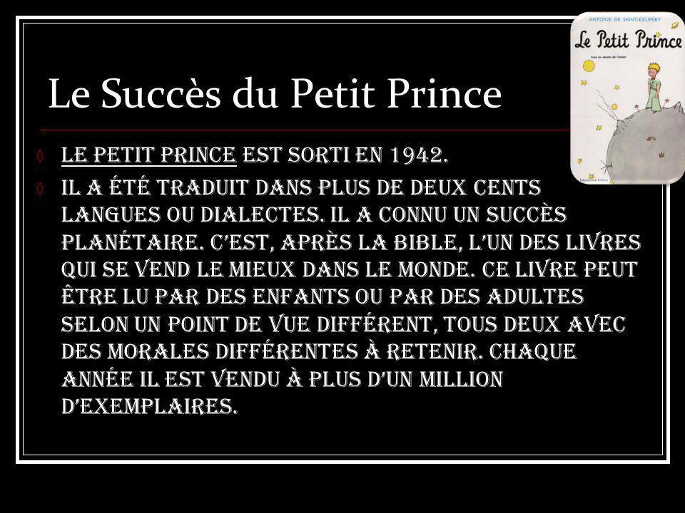Le Succès du Petit Prince Le Petit Prince est sorti en 1942. Il a été traduit dans plus de deux cents langues ou dialectes. Il a connu un succès plané